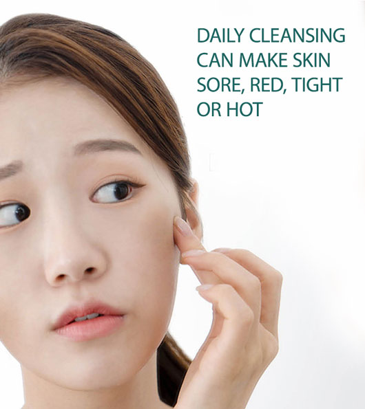Daily cleansing can make skin sore, red, tight or hot