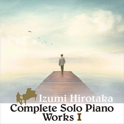 Hirotaka Izumi - Complete Solo Piano Works I