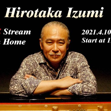 "4月10日 和泉宏隆 Solo Piano Special Live ""Live Stream From Home Vol.2"""