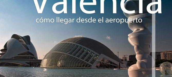 Cómo llegar a Valencia desde el aeropuerto