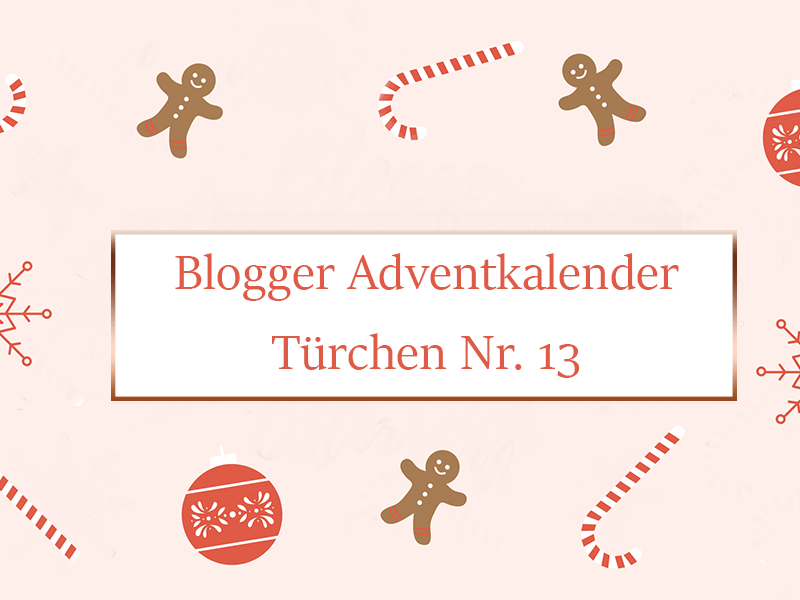 Blogger Adventkalender 2017: Türchen Nr. 13
