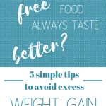 Avoid excess weigh gain by making healthy choices when it comes to free food! Here are 5 simple tips for healthy eating when it comes to free food.