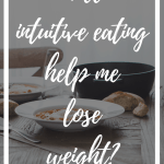 """If you've ever wondered """"Will intuitive eating help me lose weight?"""" then you need to read this! #intuitiveeating #weightloss #HAES #allfoodsfit #healthy"""