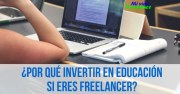 ¿Por qué es importante invertir en educación cuando eres freelancer?