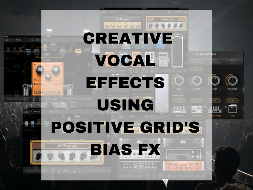 Creative Vocal Effects Using Positive Grid's Bias FX