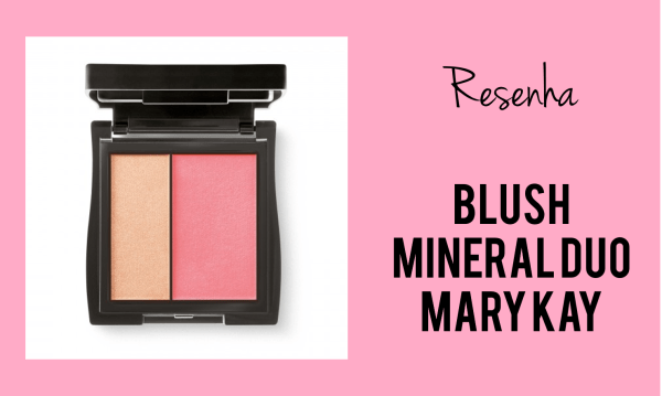 Resenha blush mineral duo mary kay