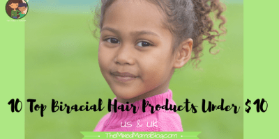10 Top Biracial Hair Care Products under Ten Dollars _ US and UK _ by The Mixed Mama Blog