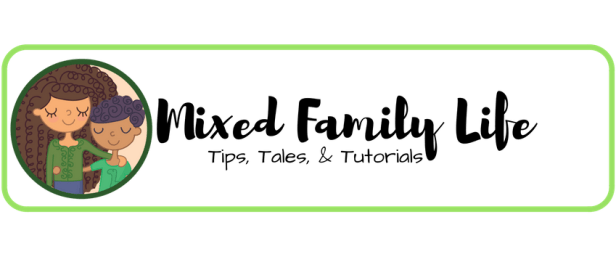 Mixed Family Life _ Tips, Tales, and Tutorials for biracial hair care and raising mixed children