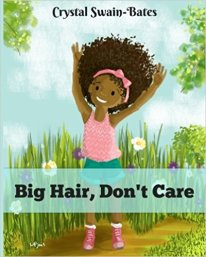 Big Hair Don't Care by Crystal Swain-Bates