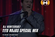 Photo of Tito Rojas Special Mix – Dj Hunter507