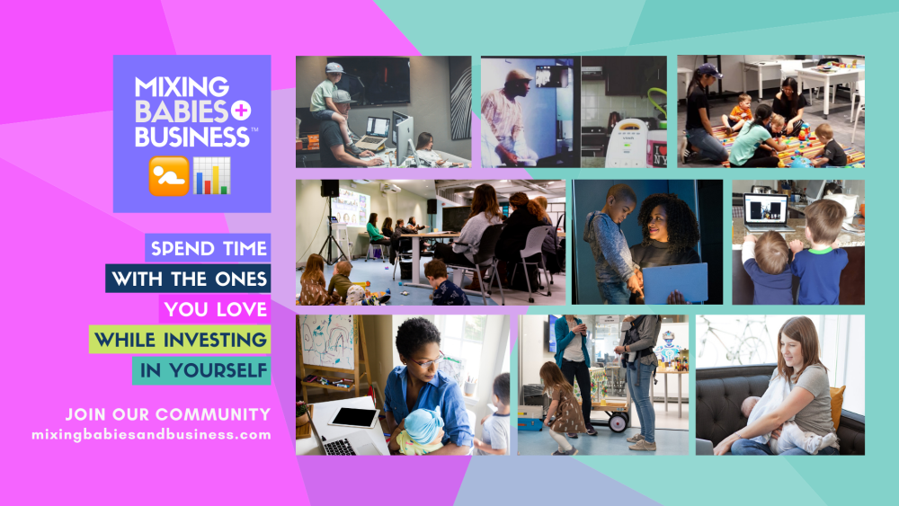 Mixing Babies And Business™ Parent-Friendly Professional Development JOIN THE COMMUNITY 💌