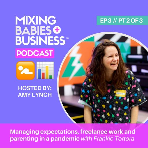 Frankie Tortora   Mixing Babies And Business Podcast   Season 1   Part 2