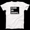 God is Dope Tshirt