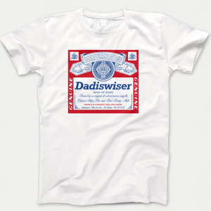 Fathers Day Dadiswiser Budweiser T-shirts (Truck Driver/Father/Policeman/Fire Fighter/Dad)