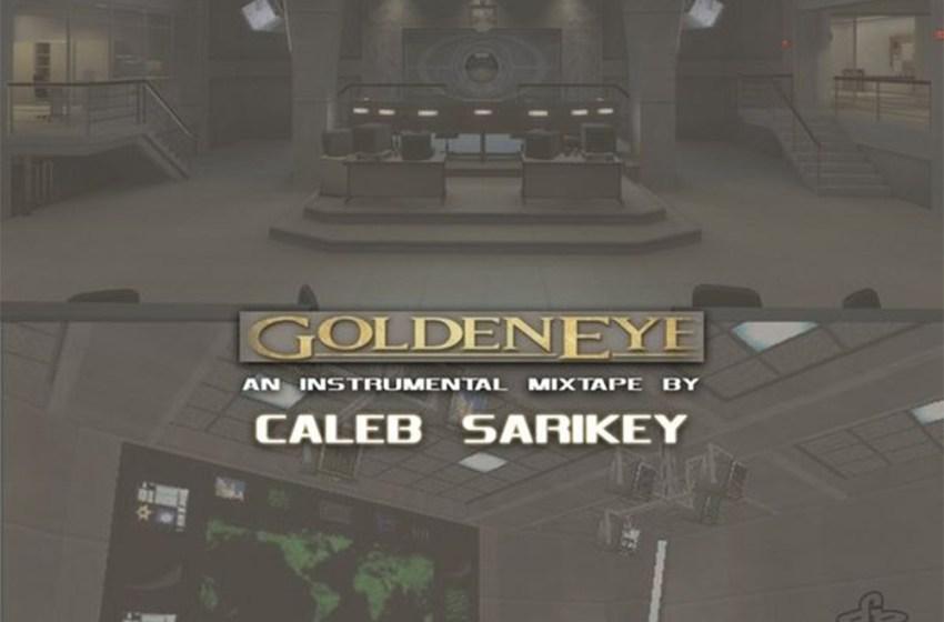 Caleb Sarikey Beats – Goldeneye 007 (Instrumental Mixtape)