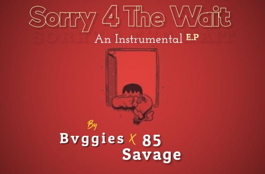 Bvggies & 85 Savage – Sorry 4 The Wait Instrumental E.P (Instrumental Mixtape)