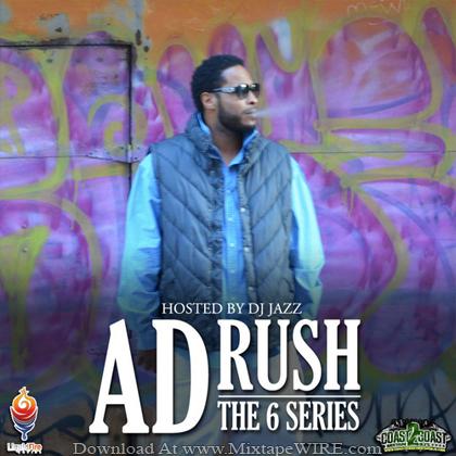 A.D. RUSH - The 6 Series Mixtape By DJ Jazz