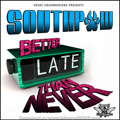 Southpaw_Of_Dezel_Headbangerz_Better_Late_Than_Never