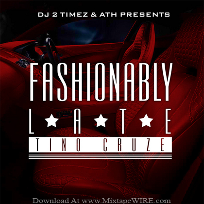 Tino Cruze_Fashionably_Late_Mixtape