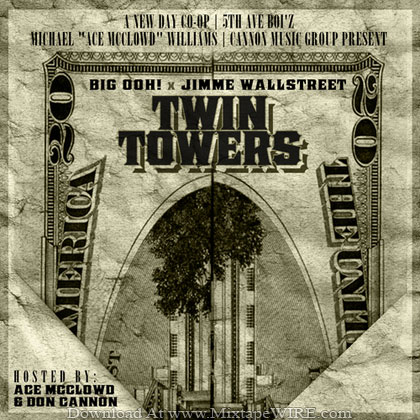 Big-Ooh-Jimme-Wallstreet-Twin-Towers-Mixtape-By-DJ-Ace-McClowd-Don-Cannon