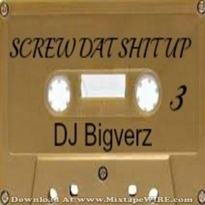 Screw-Dat-Shit-Up-3
