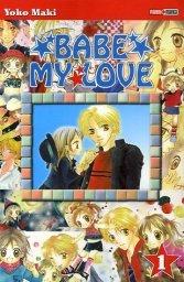 Babe my love, tome 1 / Yoko Maki. - Panini Manga, 2006