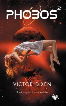 Phobos, tome 2 / Victor Dixen. - Robert Laffont (collection R), 2015