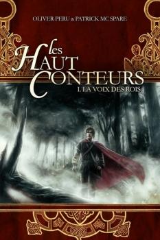 Les Haut Conteurs, tome 1 : la voix des rois / Olivier Peru et Patrick McSpare. - Scrineo, 2010