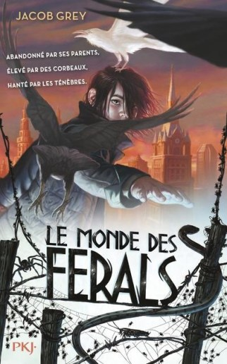 Le Monde des Ferals, tome 1 / Jacob Grey. - Pocket, 2015