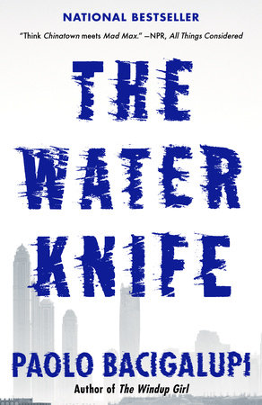 The Water Knife / Paolo Bacigalupi. - Vintage, 2015