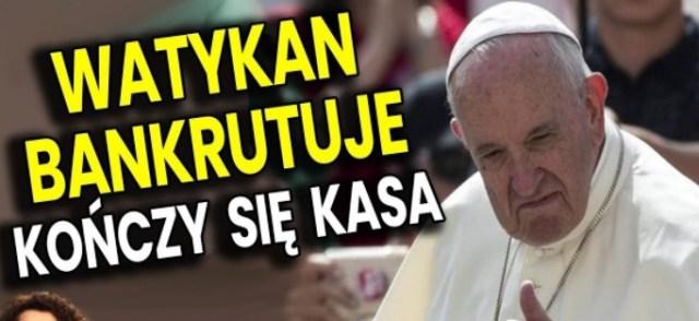 Watykan Bankrutuje – Papież Franciszek Rozpaczliwie Szuka Pieniędzy – Dlaczego?