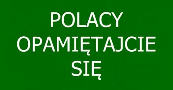 POLACY OPAMIĘTAJCIE SIĘ !!!