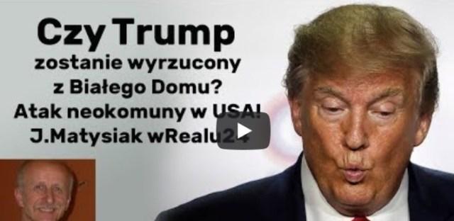 Czy Trump zostanie wyrzucony z Białego Domu? Atak neokomuny w USA! J.Matysiak wRealu24