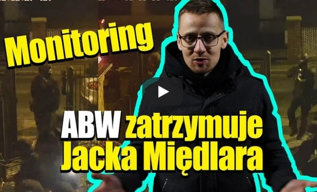 Monitoring! Jacek Międlar o zatrzymaniu przez ABW. Kilkunastu funkcjonariuszy w akcji