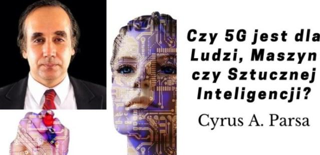 Czy 5G jest dla Ludzi, Maszyn czy Sztucznej Inteligencji? Cyrus A. Parsa, AI Organization, cz 2 NAPISY PL