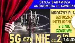 5G czy NIE  Sztuczna inteligencja, mroczny plan, 2 Linie czasowe  cz 2 3   Andromeda Ujawnienie 41