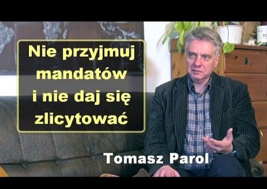 WAZNE !! Nie przyjmuj mandatów i nie daj się zlicytować – Tomasz Parol