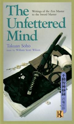The Unfettered Mind - Takuan Soho