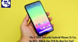 The 5 Most Powerful Android Phones To Use In 2021: Which One Will Be Best For You?