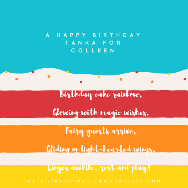 Birthday cake rainbow,Glowing with magic wishes,Fairy guests arrive,Gliding on light-hearted wings,Linger awhile, rest and play! (1)