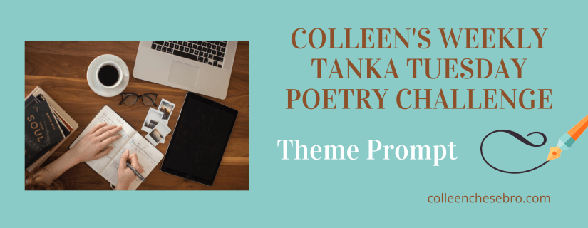 COLLEEN'S 2020 WEEKLY #TANKA TUESDAY #POETRY CHALLENGE NO. 196, #THEMEPROMPT