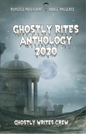 Ghostly Rites Anthology 2020 – Plaisted Publishing House #anthology #halloween #ghostly