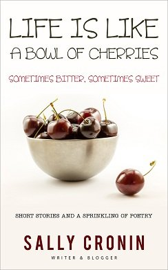 New Book Release – #Shortstories – Life is Like a Bowl of Cherries: Sometimes Bitter, Sometimes Sweet by Sally Cronin