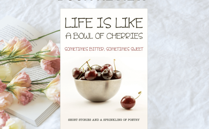 MJ's Book Reviews:  Sally Cronin Life Is Like A Bowl of Cherries, Sometimes bitter, sometimes sweet #bookreview #shortstories #poetry