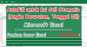 AutoFill Excel untuk Isi Range Otomatis (Tanggal, Angka Berurutan dll)