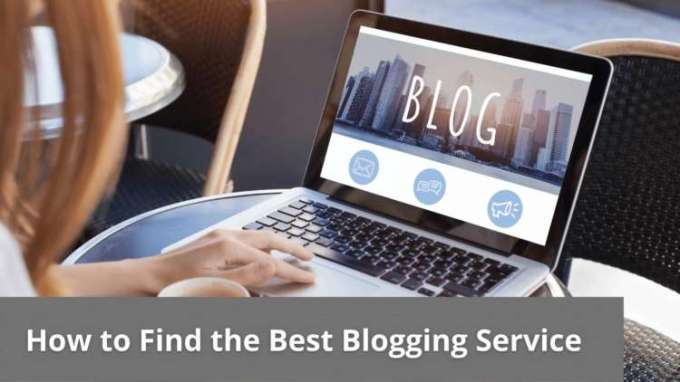 How To Find The Best Blogging Service