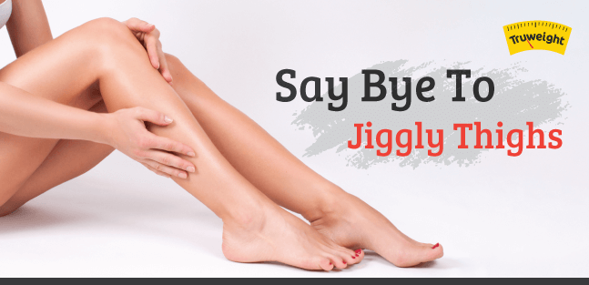 Say bye to jiggly thighs