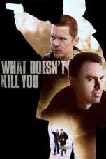 What Doesn't Kill You (2008) BluRay 480p | 720p | 1080p Movie Download