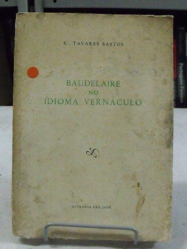 Baudelaire No Idioma Vernáculo - C. Tavares Bastos