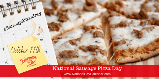 NATIONAL SAUSAGE PIZZA DAY - October 11 - National Day Calendar